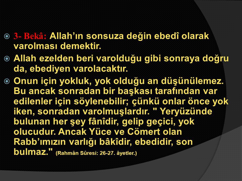  4- Vahdaniyet: Allah'ın bir ve tek olması demektir.