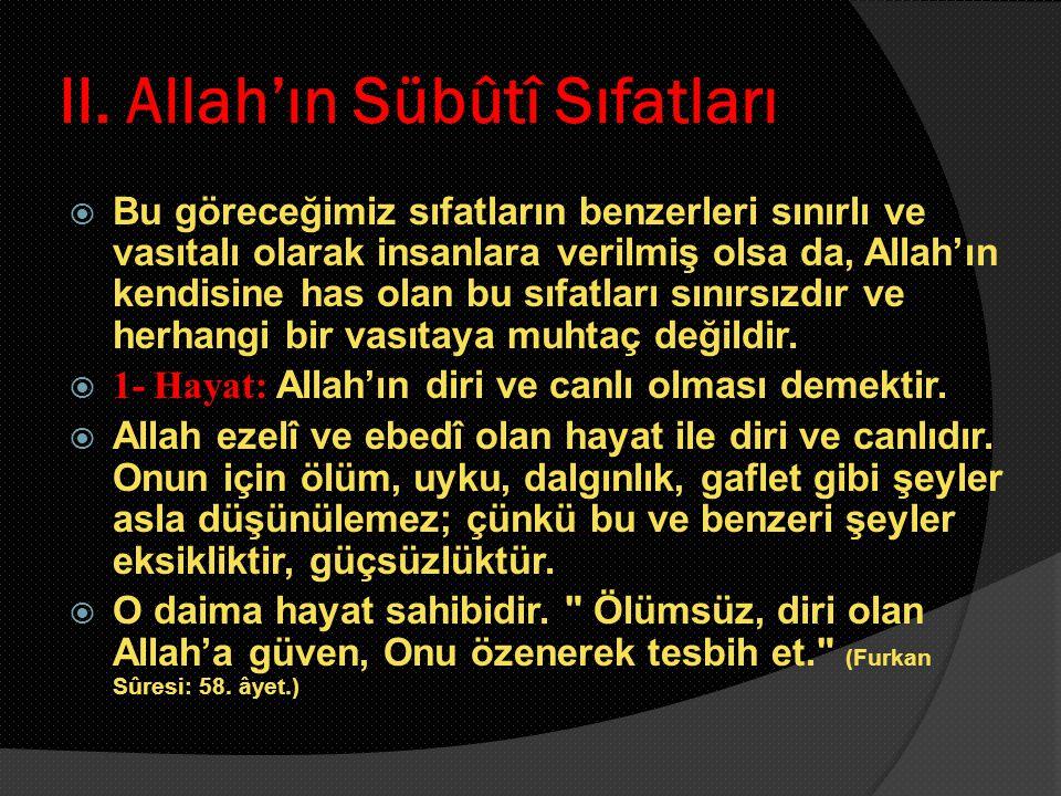 II. Allah'ın Sübûtî Sıfatları  Bu göreceğimiz sıfatların benzerleri sınırlı ve vasıtalı olarak insanlara verilmiş olsa da, Allah'ın kendisine has ola