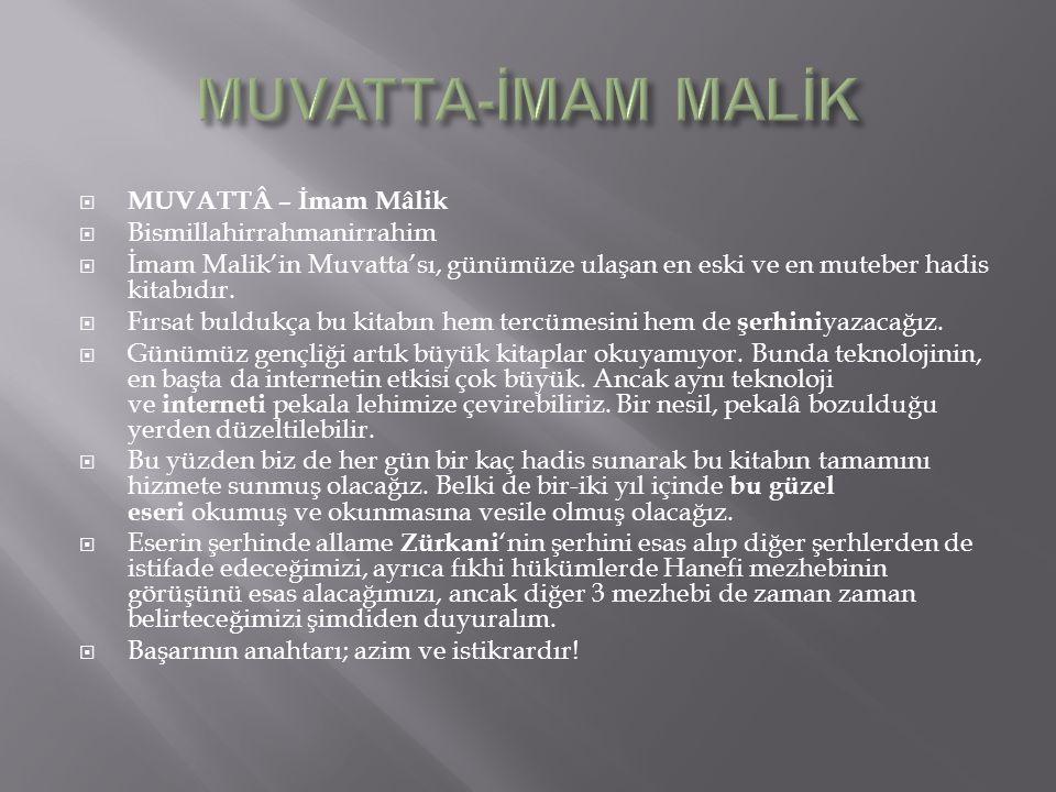  MUVATTÂ – İmam Mâlik  Bismillahirrahmanirrahim  İmam Malik'in Muvatta'sı, günümüze ulaşan en eski ve en muteber hadis kitabıdır.  Fırsat buldukça