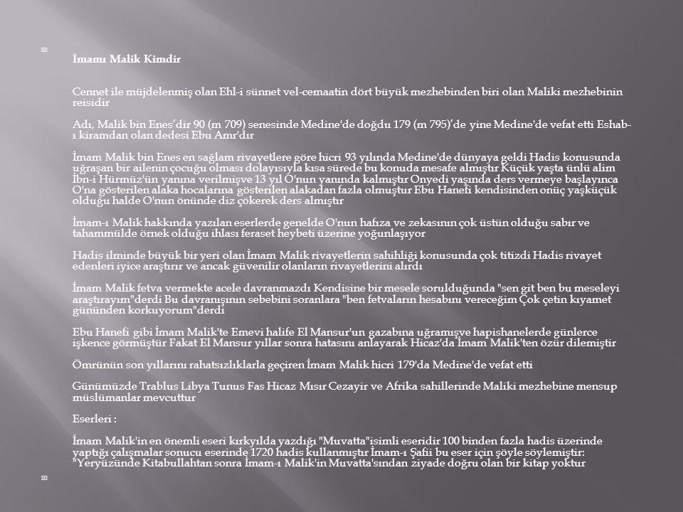  İmamı Malik Kimdir Cennet ile müjdelenmiş olan Ehl-i sünnet vel-cemaatin dört büyük mezhebinden biri olan Maliki mezhebinin reisidir Adı, Malik bin