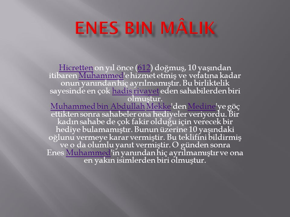  Enes bin Mâlik'in ( radıyallahü anh ) bizzat Resûl-i Ekrem efendimizden rivâyet ettiği hadîs-i şeriflerden bir kısmı aşağıdadır.