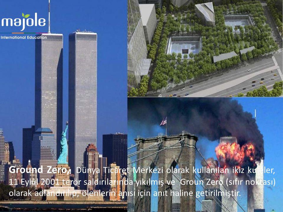Ground Zero, Dünya Ticaret Merkezi olarak kullanılan ikiz kuleler, 11 Eylül 2001 terör saldırılarında yıkılmış ve Groun Zero (sıfır noktası) olarak ad