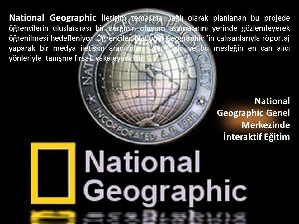 National Geographic Genel Merkezinde İnteraktif Eğitim National Geographic İletişim temasına bağlı olarak planlanan bu projede öğrencilerin uluslarara