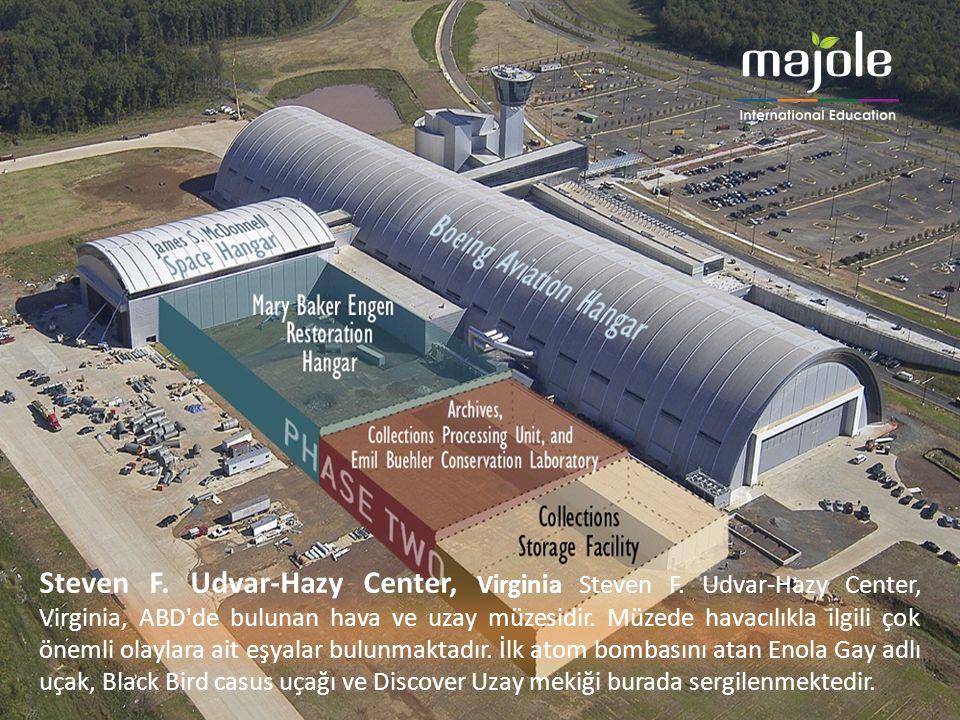 Steven F. Udvar-Hazy Center, Virginia Steven F. Udvar-Hazy Center, Virginia, ABD'de bulunan hava ve uzay müzesidir. Müzede havacılıkla ilgili çok önem