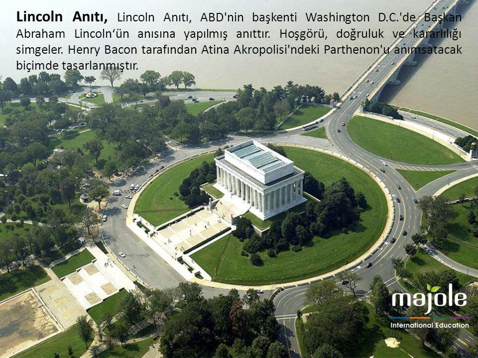 Lincoln Anıtı, Lincoln Anıtı, ABD'nin başkenti Washington D.C.'de Başkan Abraham Lincoln'ün anısına yapılmış anıttır. Hoşgörü, doğruluk ve kararlılığı