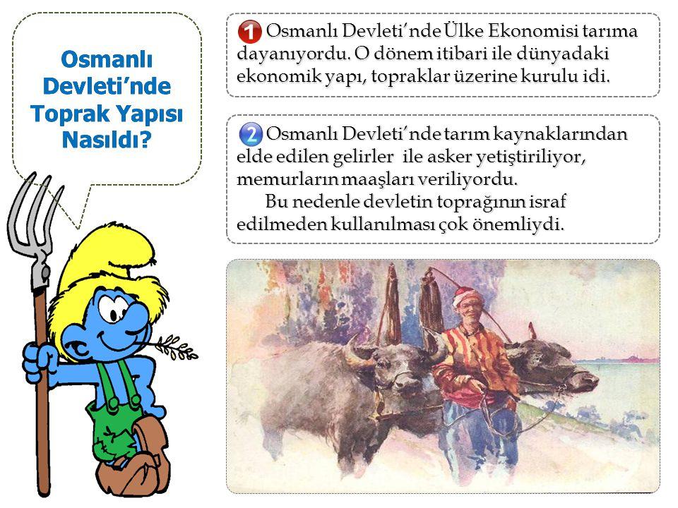 Osmanlı Devleti'nde Toprak Yapısı Nasıldı.Osmanlı Devleti'nde Ülke Ekonomisi tarıma dayanıyordu.