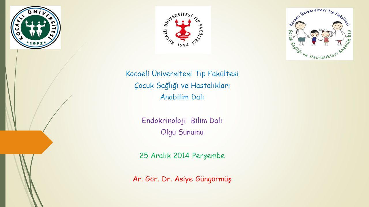 Kocaeli Üniversitesi Tıp Fakültesi Çocuk Sağlığı ve Hastalıkları Anabilim Dalı Endokrinoloji Bilim Dalı Olgu Sunumu 25 Aralık 2014 Perşembe Ar.