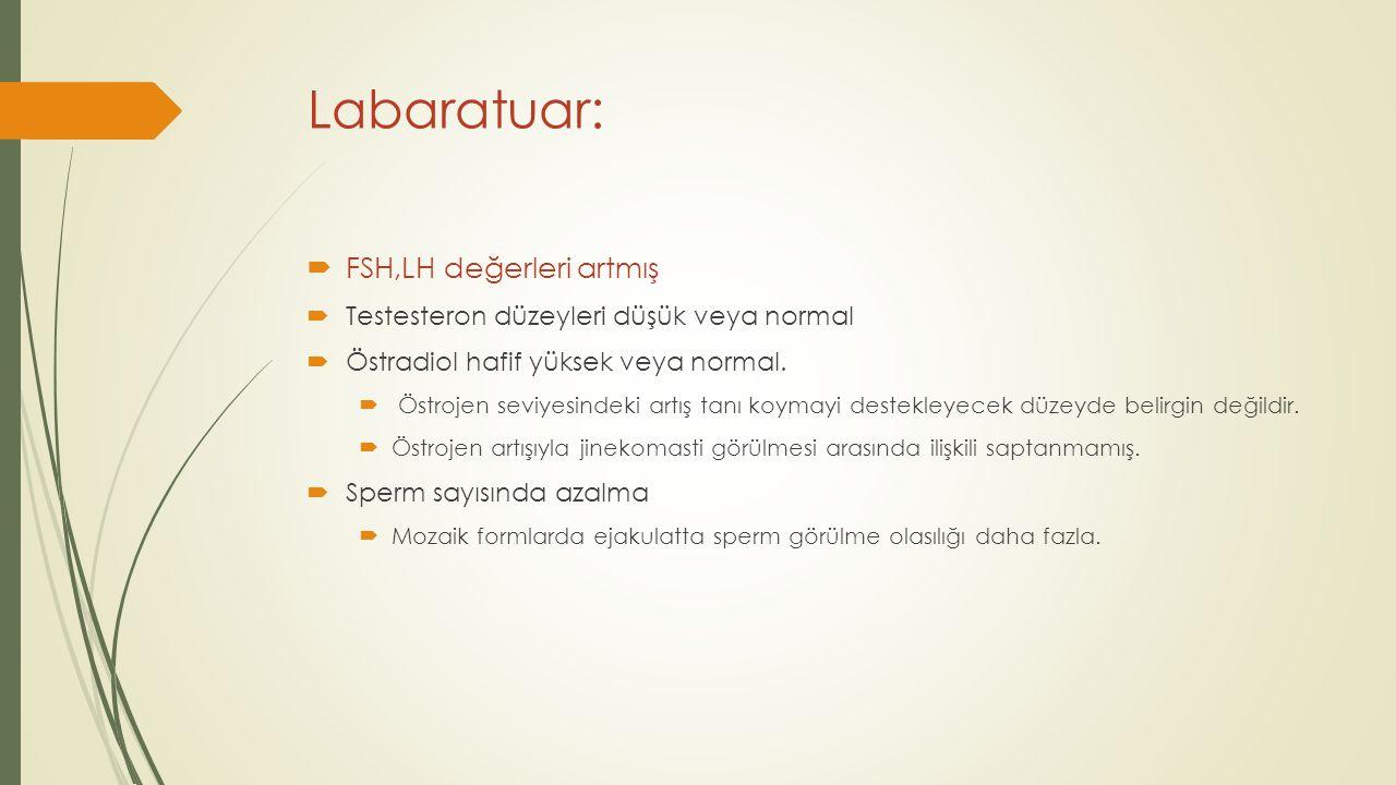 Labaratuar:  FSH,LH değerleri artmış  Testesteron düzeyleri düşük veya normal  Östradiol hafif yüksek veya normal.
