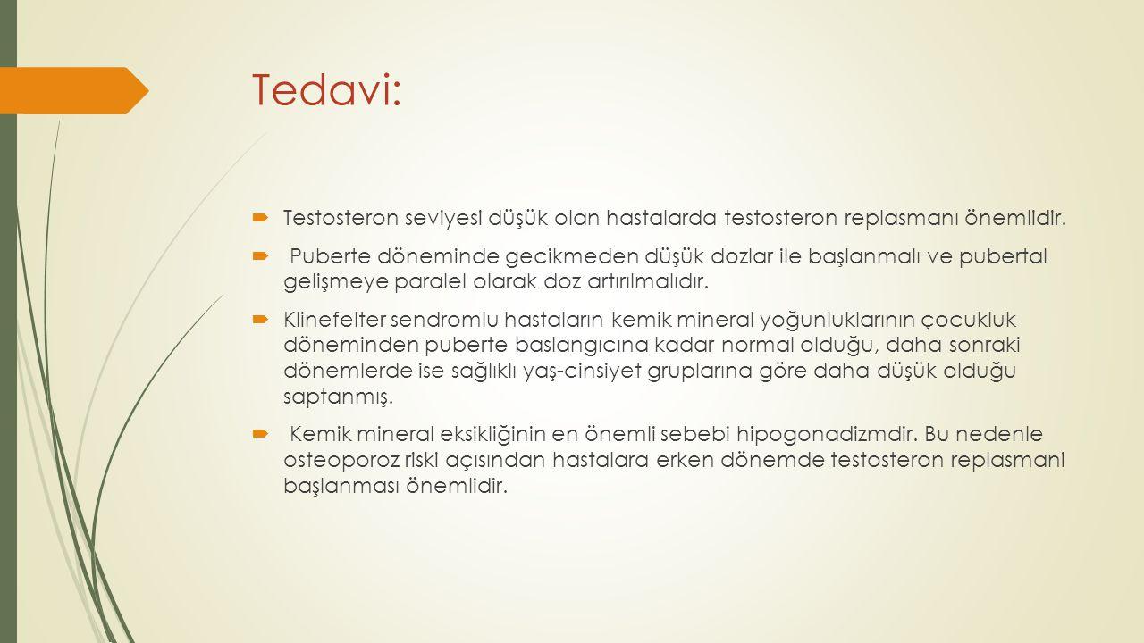 Tedavi:  Testosteron seviyesi düşük olan hastalarda testosteron replasmanı önemlidir.