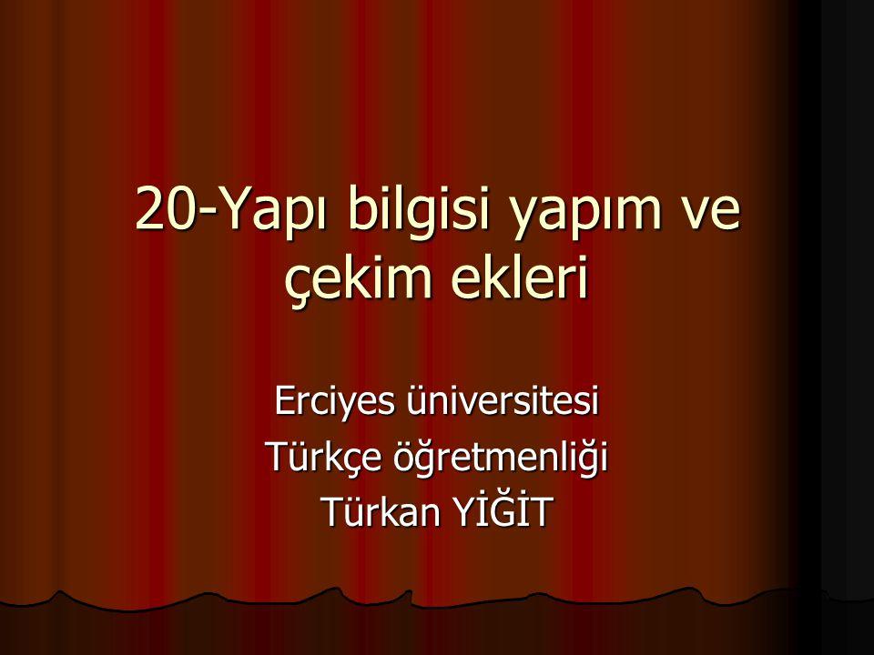 20-Yapı bilgisi yapım ve çekim ekleri Erciyes üniversitesi Türkçe öğretmenliği Türkan YİĞİT