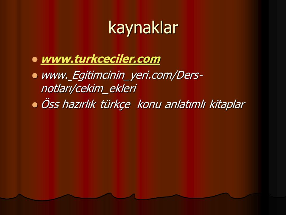 kaynaklar www.turkceciler.... cccc oooo mmmm www. Egitimcinin_yeri.com/Ders- notları/cekim_ekleri Öss hazırlık türkçe konu anlatımlı kitaplar