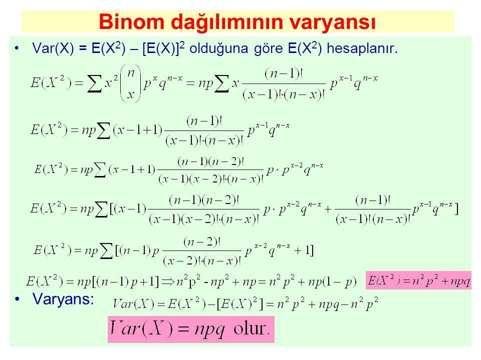 Binom dağılımının varyansı Var(X) = E(X 2 ) – [E(X)] 2 olduğuna göre E(X 2 ) hesaplanır. Varyans: