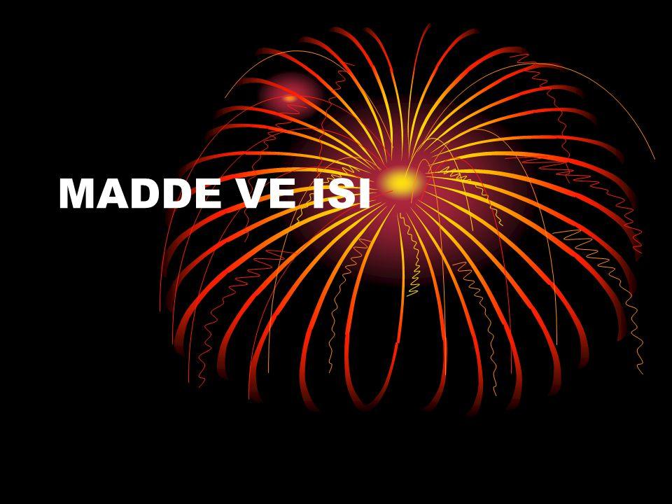 MADDE VE ISI