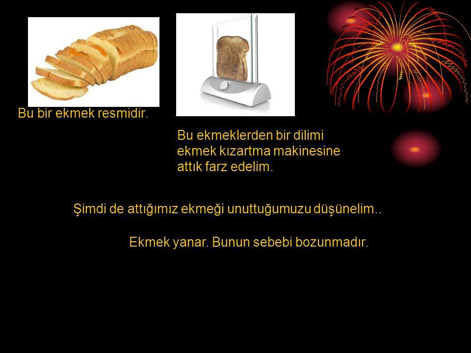 Bu bir ekmek resmidir.Bu ekmeklerden bir dilimi ekmek kızartma makinesine attık farz edelim.
