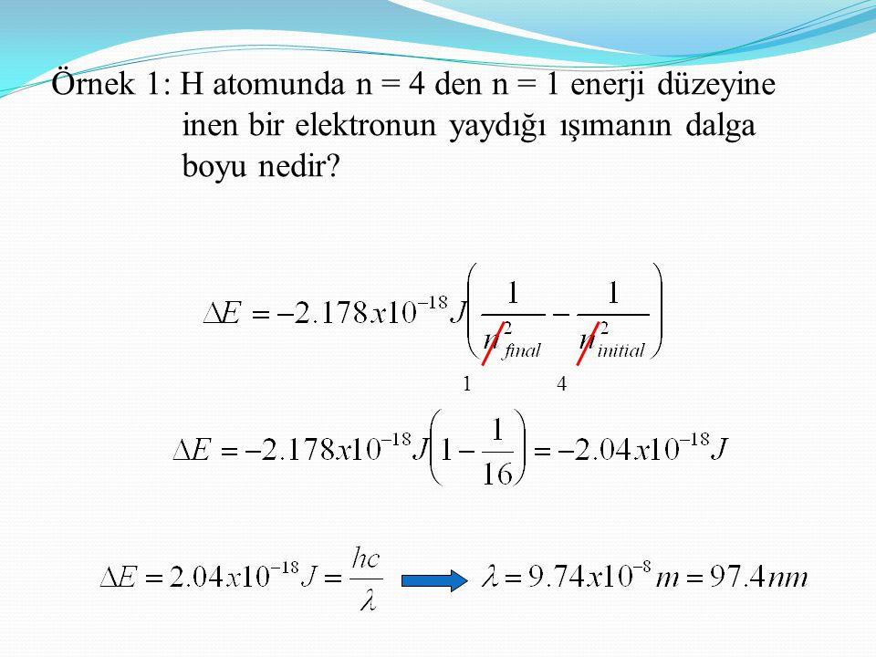 Örnek 1: H atomunda n = 4 den n = 1 enerji düzeyine inen bir elektronun yaydığı ışımanın dalga boyu nedir? 14