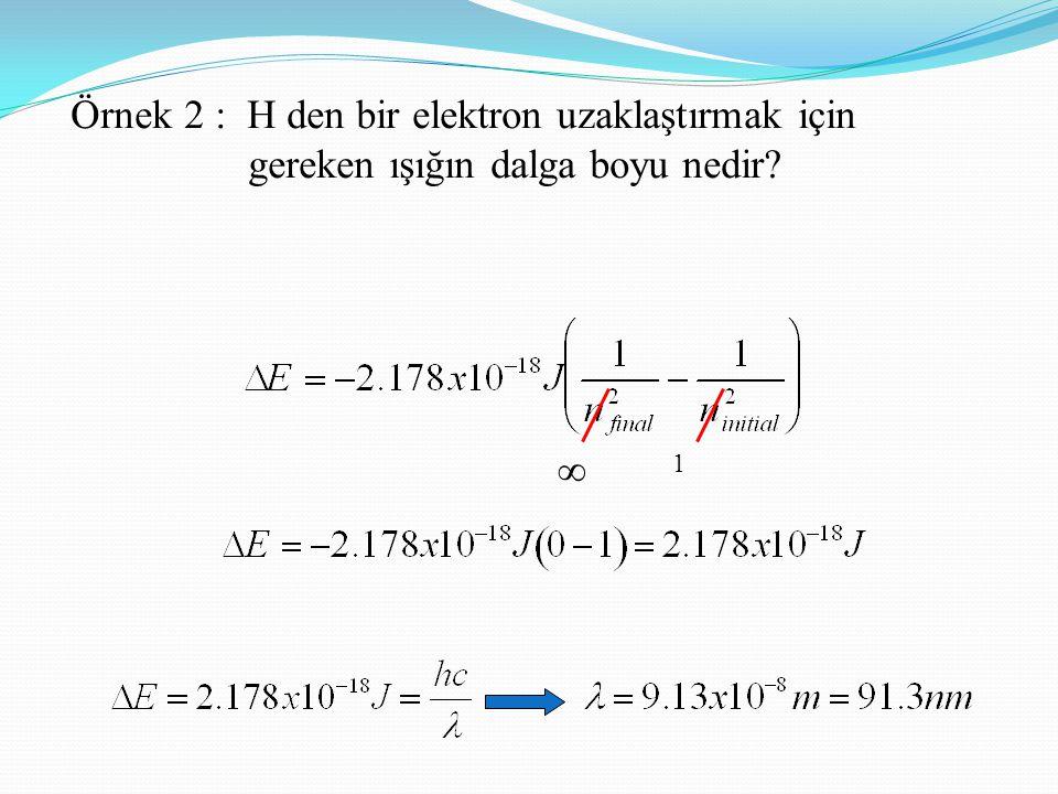 Örnek 2 : H den bir elektron uzaklaştırmak için gereken ışığın dalga boyu nedir?  1
