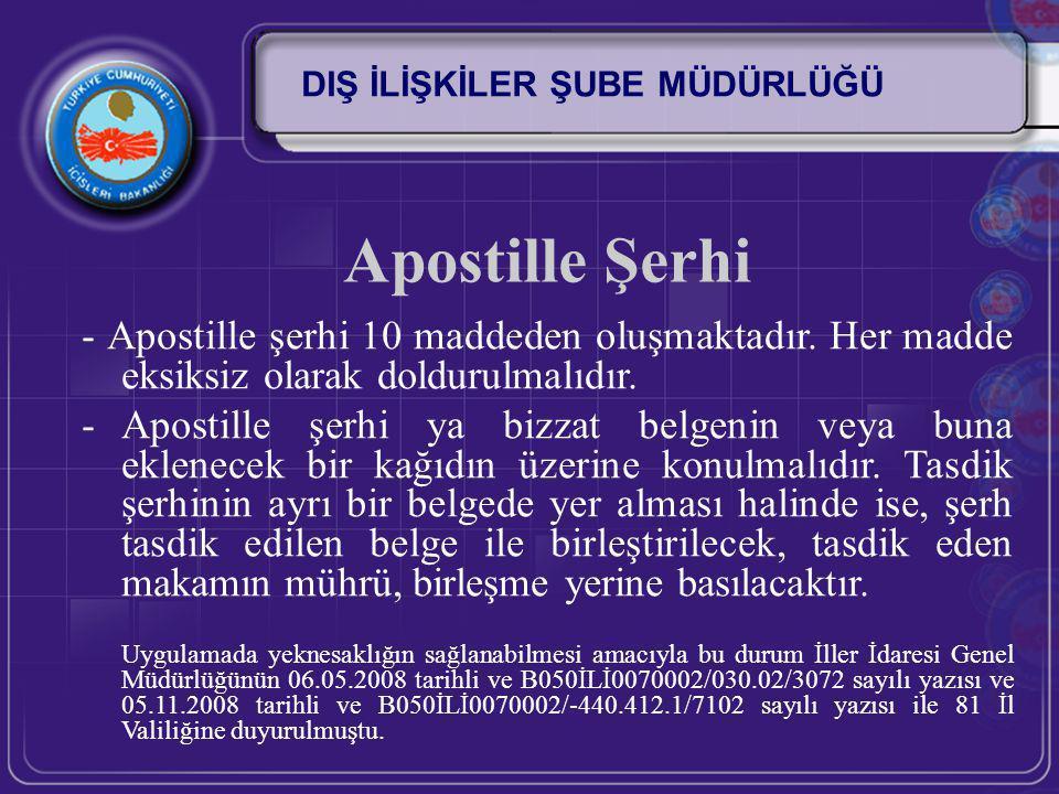 Apostille Şerhi - Apostille şerhi 10 maddeden oluşmaktadır. Her madde eksiksiz olarak doldurulmalıdır. -Apostille şerhi ya bizzat belgenin veya buna e