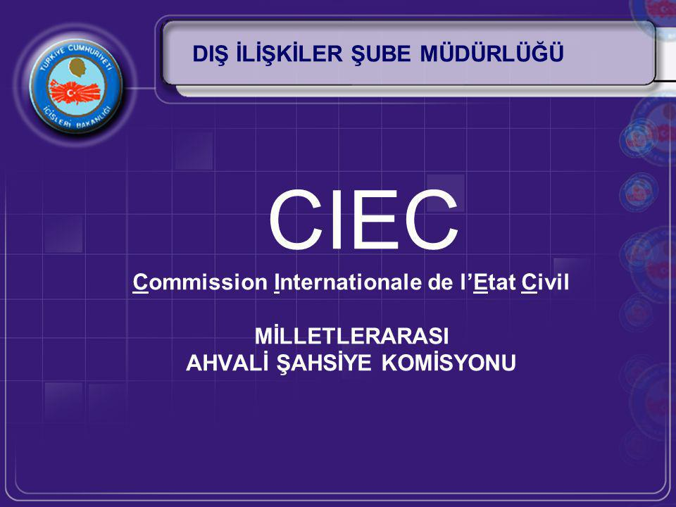 DIŞ İLİŞKİLER ŞUBE MÜDÜRLÜĞÜ CIEC Commission Internationale de l'Etat Civil MİLLETLERARASI AHVALİ ŞAHSİYE KOMİSYONU