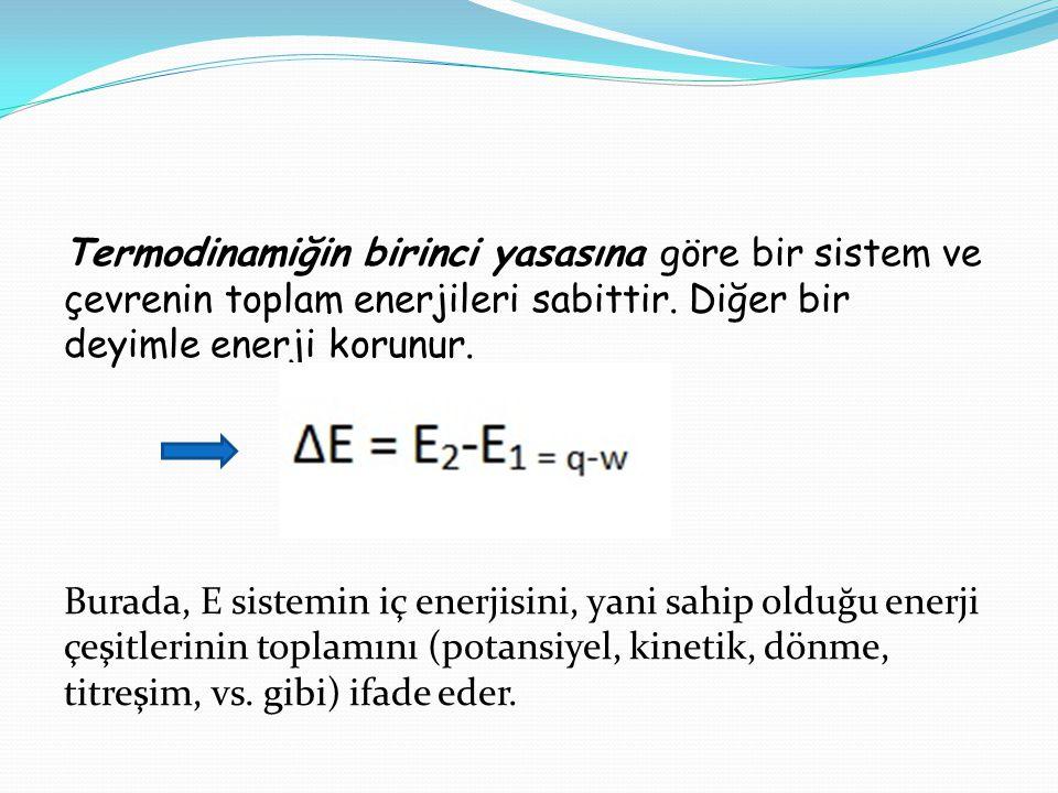 Termodinamiğin birinci yasasına göre bir sistem ve çevrenin toplam enerjileri sabittir. Diğer bir deyimle enerji korunur. Burada, E sistemin iç enerji