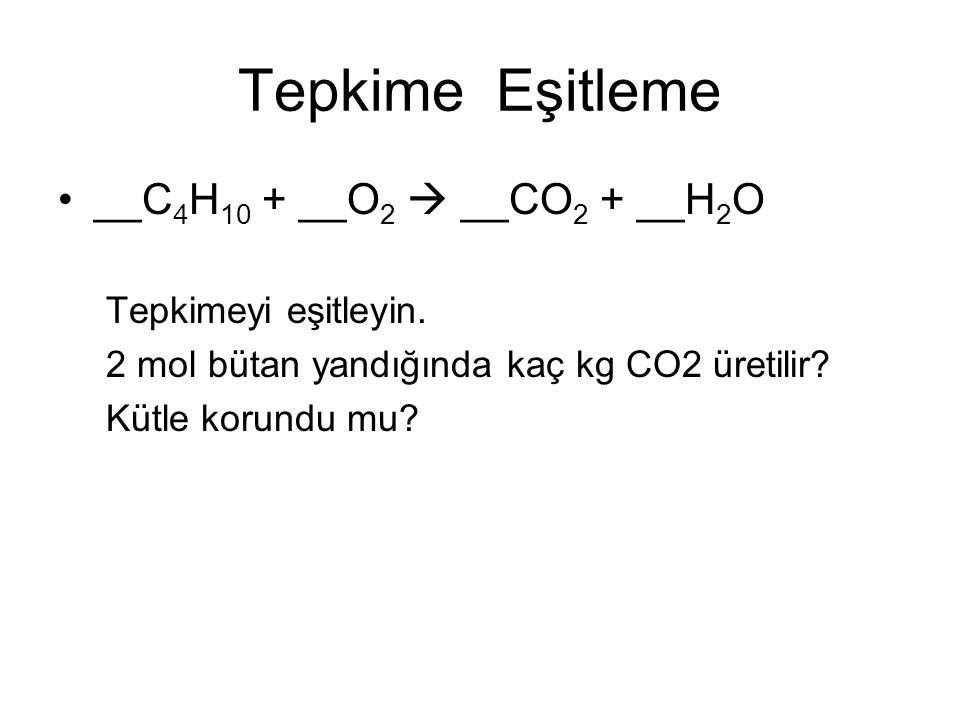 Tepkime Eşitleme __C 4 H 10 + __O 2  __CO 2 + __H 2 O Tepkimeyi eşitleyin. 2 mol bütan yandığında kaç kg CO2 üretilir? Kütle korundu mu?