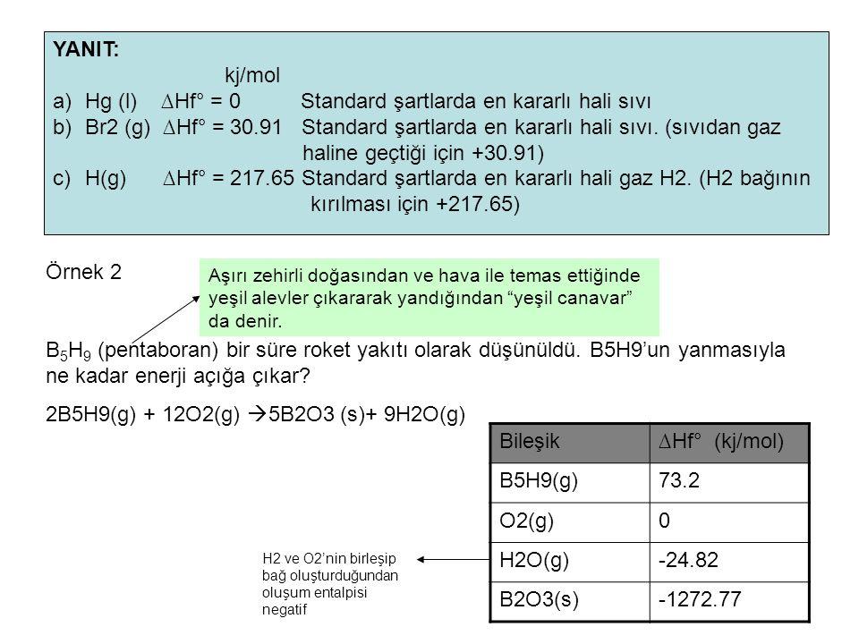 YANIT: kj/mol a)Hg (l) ∆Hf° = 0 Standard şartlarda en kararlı hali sıvı b)Br2 (g) ∆Hf° = 30.91 Standard şartlarda en kararlı hali sıvı. (sıvıdan gaz h