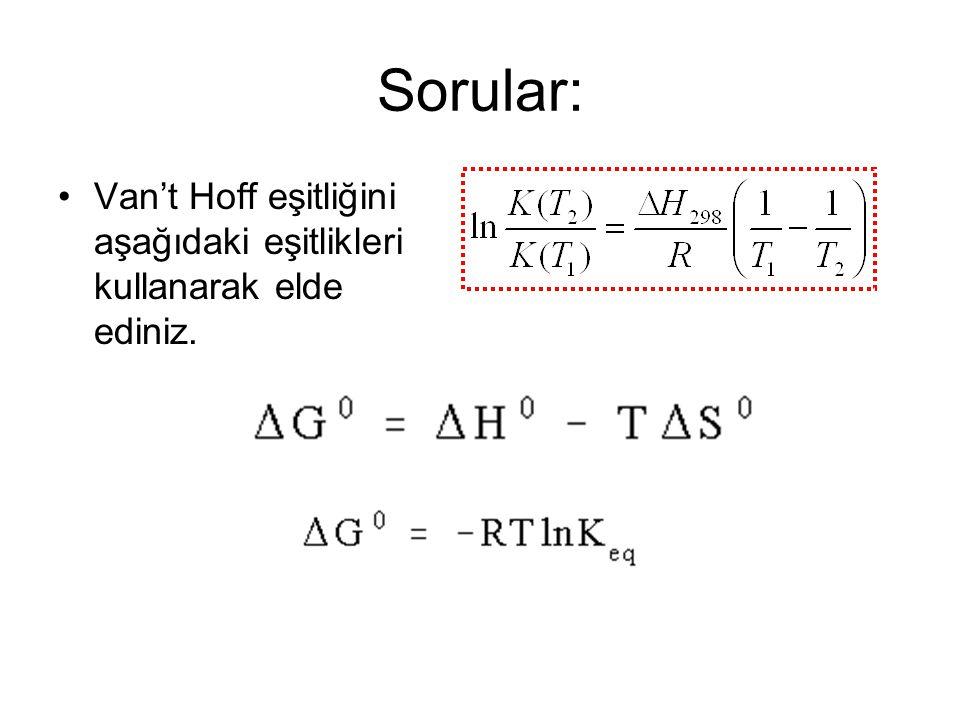 Sorular: Van't Hoff eşitliğini aşağıdaki eşitlikleri kullanarak elde ediniz.