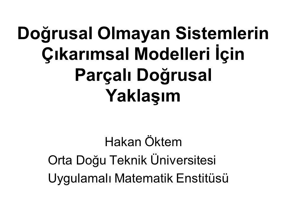 Doğrusal Olmayan Sistemlerin Çıkarımsal Modelleri İçin Parçalı Doğrusal Yaklaşım Hakan Öktem Orta Doğu Teknik Üniversitesi Uygulamalı Matematik Enstit