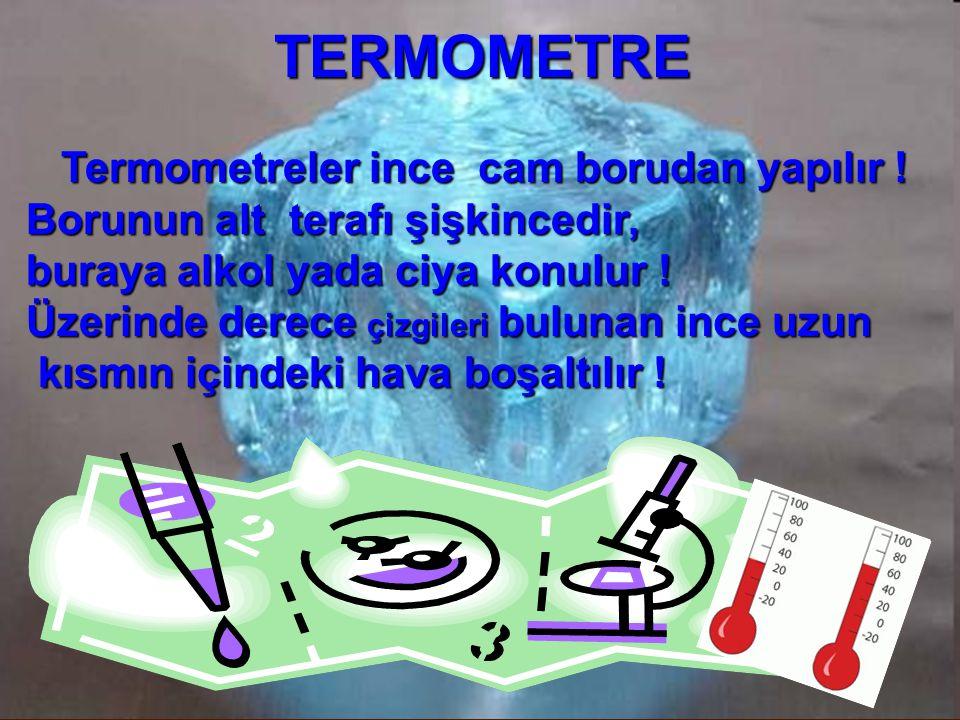 TERMOMETRE Termometreler ince cam borudan yapılır .