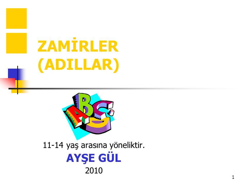 1 ZAMİRLER (ADILLAR) 11-14 yaş arasına yöneliktir. AYŞE GÜL 2010