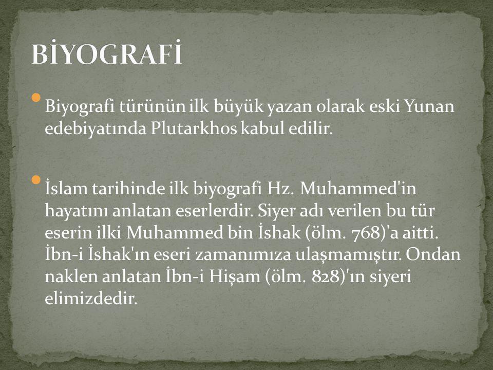 Biyografi türünün ilk büyük yazan olarak eski Yunan edebiyatında Plutarkhos kabul edilir. İslam tarihinde ilk biyografi Hz. Muhammed'in hayatını anlat
