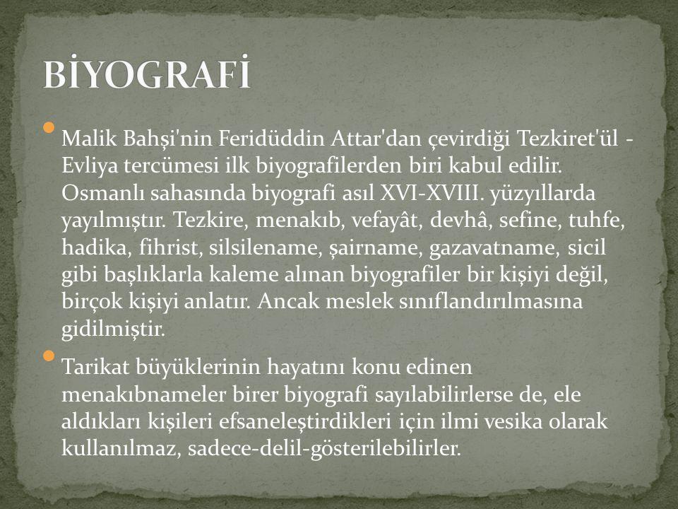 Malik Bahşi'nin Feridüddin Attar'dan çevirdiği Tezkiret'ül - Evliya tercümesi ilk biyografilerden biri kabul edilir. Osmanlı sahasında biyografi asıl