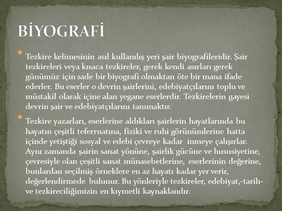Tezkire kelimesinin asıl kullanılış yeri şair biyografileridir. Şair tezkireleri veya kısaca tezkireler, gerek kendi asırları gerek günümüz için sade