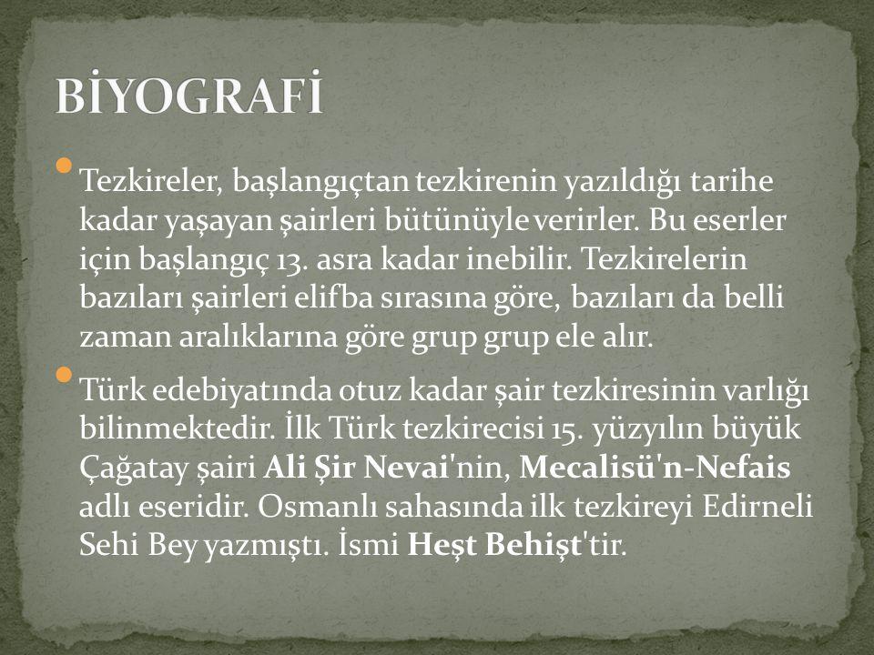 Tezkireler, başlangıçtan tezkirenin yazıldığı tarihe kadar yaşayan şairleri bütünüyle verirler. Bu eserler için başlangıç 13. asra kadar inebilir. Tez