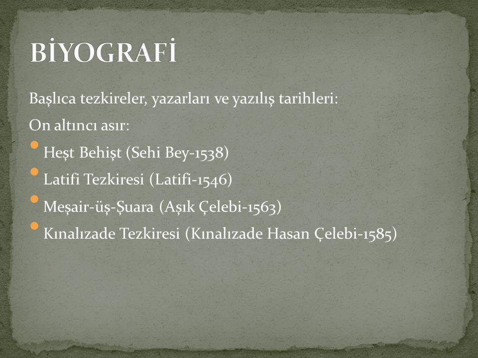 Başlıca tezkireler, yazarları ve yazılış tarihleri: On altıncı asır: Heşt Behişt (Sehi Bey-1538) Latifi Tezkiresi (Latifi-1546) Meşair-üş-Şuara (Aşık