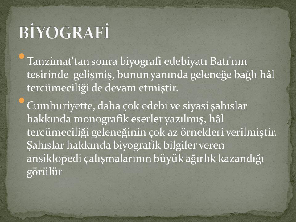 Tanzimat tan sonra biyografi edebiyatı Batı nın tesirinde gelişmiş, bunun yanında geleneğe bağlı hâl tercümeciliği de devam etmiştir.