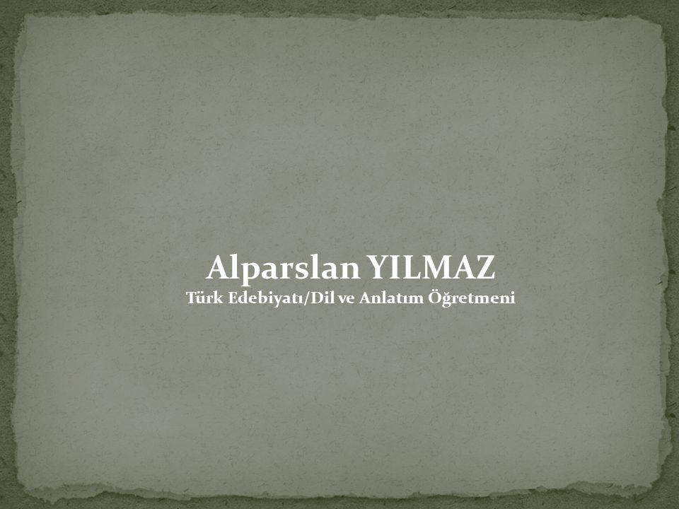 Alparslan YILMAZ Türk Edebiyatı/Dil ve Anlatım Öğretmeni