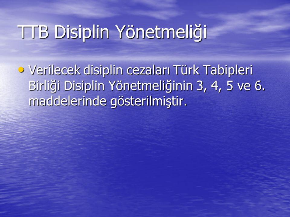 TTB Disiplin Yönetmeliği Verilecek disiplin cezaları Türk Tabipleri Birliği Disiplin Yönetmeliğinin 3, 4, 5 ve 6.