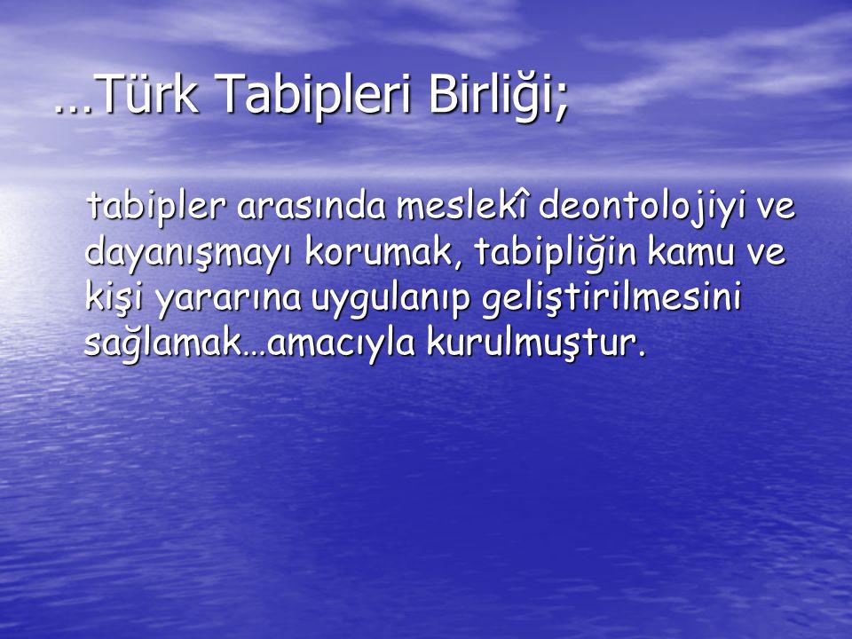 …Türk Tabipleri Birliği; tabipler arasında meslekî deontolojiyi ve dayanışmayı korumak, tabipliğin kamu ve kişi yararına uygulanıp geliştirilmesini sağlamak…amacıyla kurulmuştur.