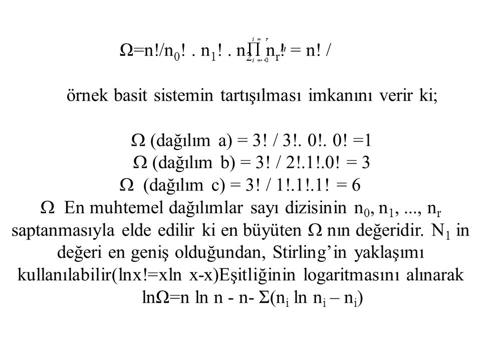 Ω=n!/n 0 !. n 1 !. n 2... n r ! = n! / örnek basit sistemin tartışılması imkanını verir ki;  (dağılım a) = 3! / 3!. 0!. 0! =1  (dağılım b) = 3! / 2!