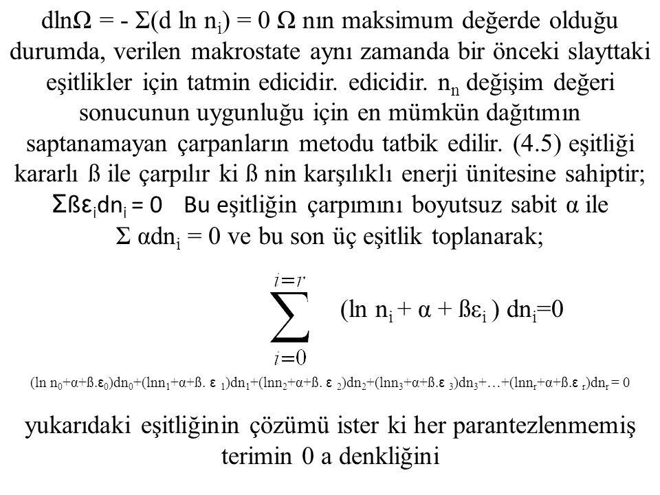 dlnΩ = - Σ(d ln n i ) = 0 Ω nın maksimum değerde olduğu durumda, verilen makrostate aynı zamanda bir önceki slayttaki eşitlikler için tatmin edicidir.