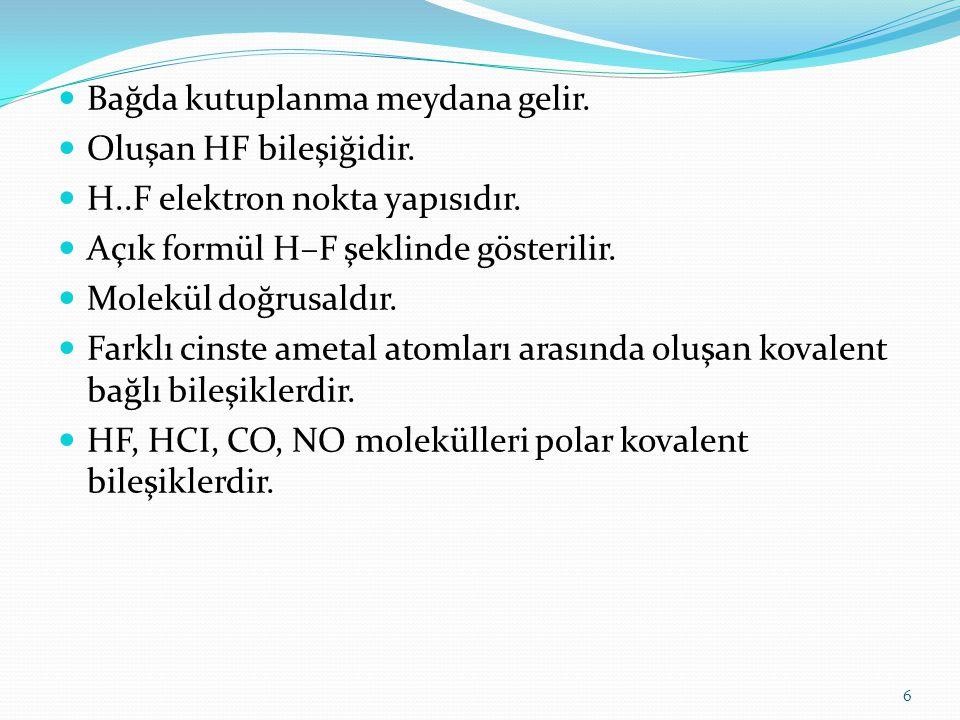 Bağda kutuplanma meydana gelir. Oluşan HF bileşiğidir. H..F elektron nokta yapısıdır. Açık formül H–F şeklinde gösterilir. Molekül doğrusaldır. Farklı