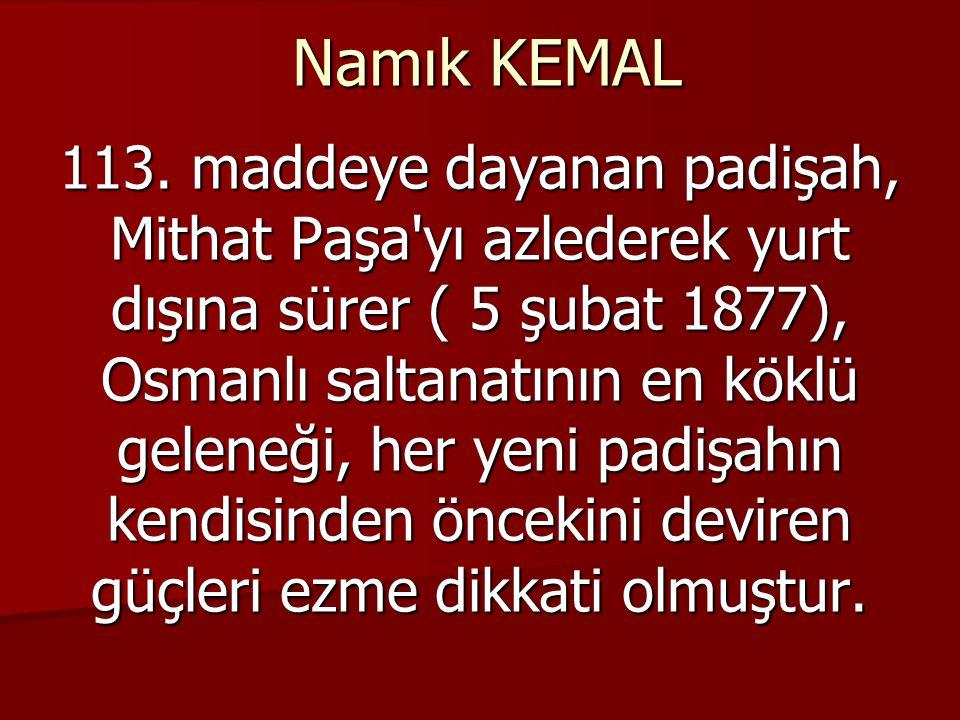 Namık KEMAL Meclis-i Mebusan 19 mart 1877 de açılır, 24 nisan 1877 de Rus-Osmanlı savaşı başlayınca(93 harbi), meclis 31 Ocak 1878' de süresiz tatil edilir;