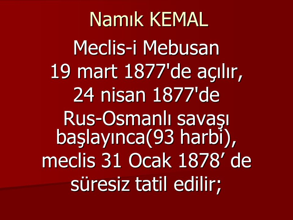 Namık KEMAL «iki padişah hal olduğu gibi üçüncüsü de hal edilir» anlamına gelebilecek bir söz söylemekle jurnal edilen Namık Kemal, suçsuz bulunduğu bir mahkemeden sonra Midilli ye gönderilir, padişah kendisine maaş bağlar (1878).