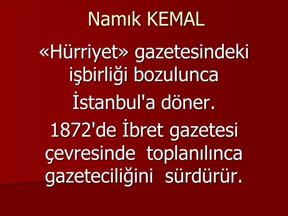 Namık KEMAL «Hürriyet» gazetesindeki işbirliği bozulunca İstanbul a döner.