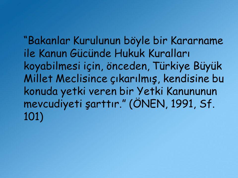 """""""Bakanlar Kurulunun böyle bir Kararname ile Kanun Gücünde Hukuk Kuralları koyabilmesi için, önceden, Türkiye Büyük Millet Meclisince çıkarılmış, kendi"""