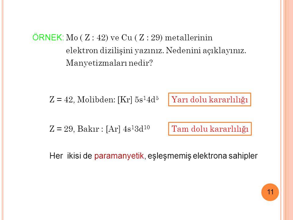 11 ÖRNEK: Mo ( Z : 42) ve Cu ( Z : 29) metallerinin elektron dizilişini yazınız.