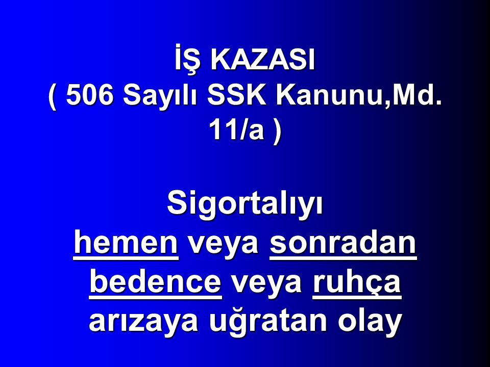 İŞ KAZASI (Uluslararası Tanım) Önceden bilinmeyen İstem dışı bir olgu sonrası aniden meydana gelip kontrol dışına çıkan ve kişinin bedensel bütünlüğün