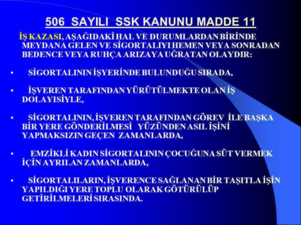 İŞ KAZASI ( 506 Sayılı SSK Kanunu,Md. 11/a ) Sigortalıyı hemen veya sonradan bedence veya ruhça arızaya uğratan olay