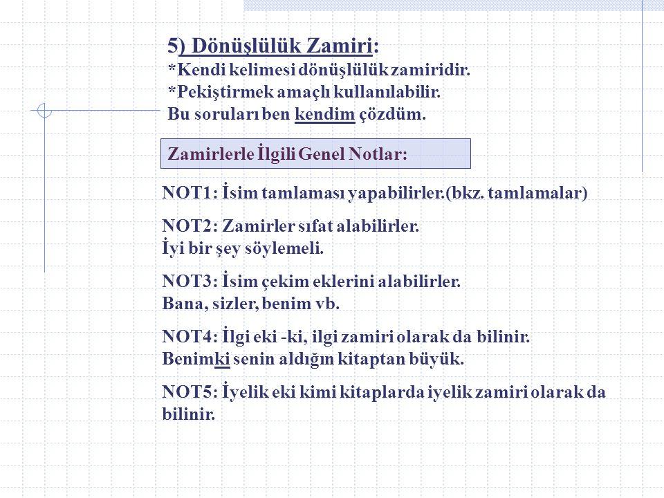 2) İşaret Zamiri: (bu, şu, o, bunlar, şunlar, onlar, öteki, beriki, burada, şurada, orada, bura, şura, ora...) NOT1: İşaret sıfatı ile karıştırılmamal