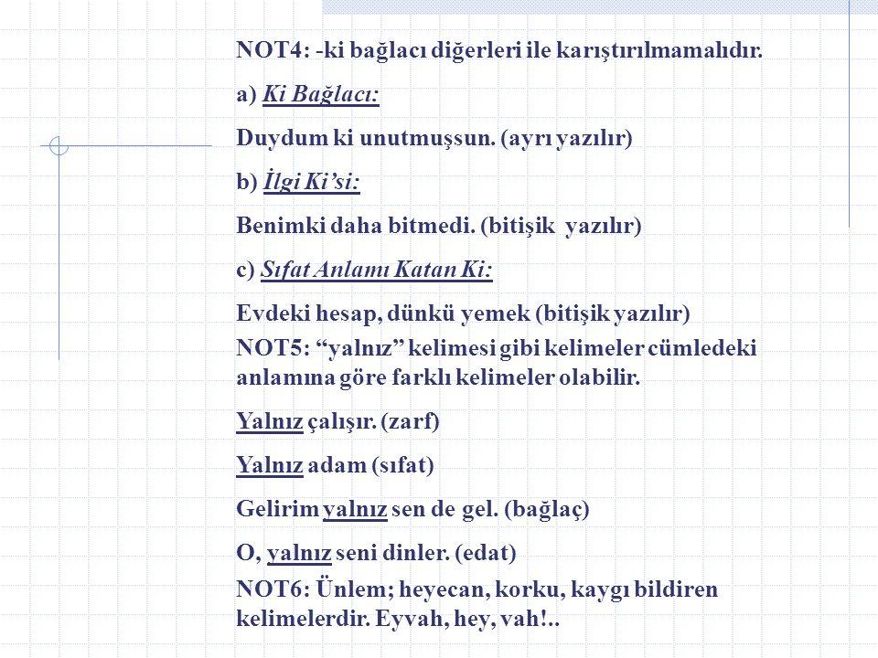 Bağlaç – Edat – Ünlem İle İlgili Genel Notlar: NOT1: Bu üç tür de tek başına anlam taşımaz. NOT2: Bağlaç ile edat kimi zaman aynı kelimelerden oluşur.